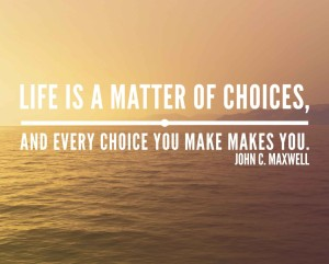 LIFE IS A MATTER OF CHOICES